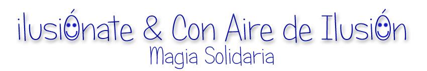 ILUSIONATE - CON AIRE DE ILUSIÓN - MAGIA SOLIDARIA